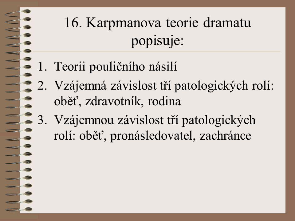16. Karpmanova teorie dramatu popisuje: