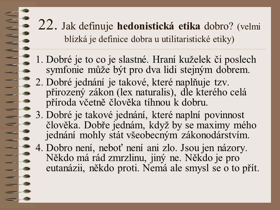 22. Jak definuje hedonistická etika dobro