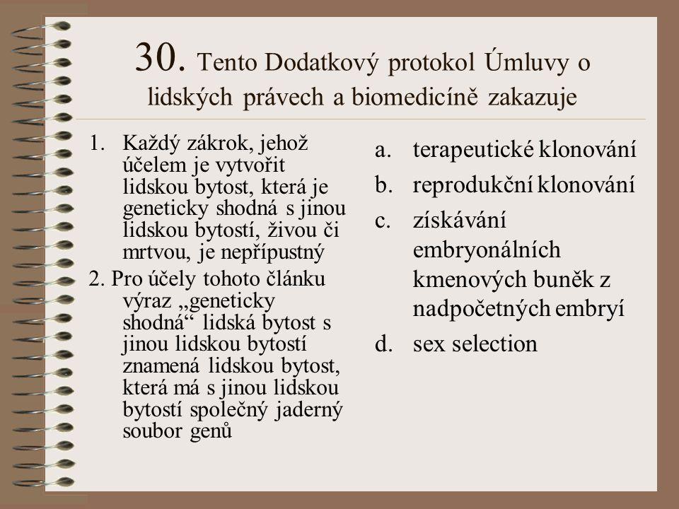 30. Tento Dodatkový protokol Úmluvy o lidských právech a biomedicíně zakazuje