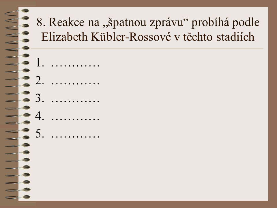 """8. Reakce na """"špatnou zprávu probíhá podle Elizabeth Kübler-Rossové v těchto stadiích"""