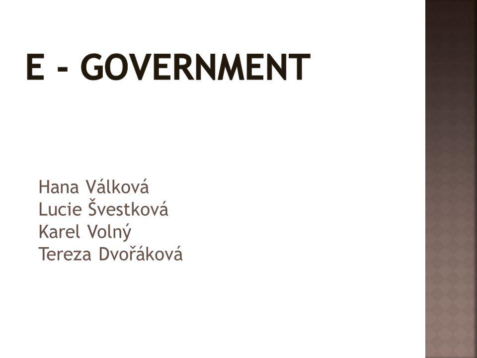 E - government Hana Válková Lucie Švestková Karel Volný Tereza Dvořáková