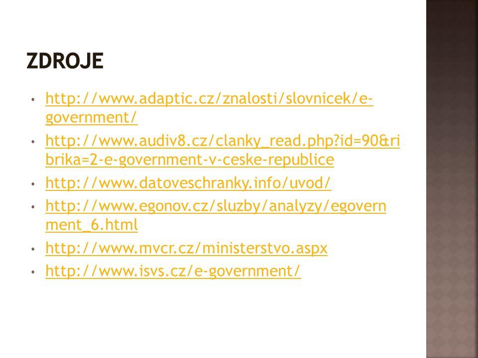 zdroje http://www.adaptic.cz/znalosti/slovnicek/e- government/