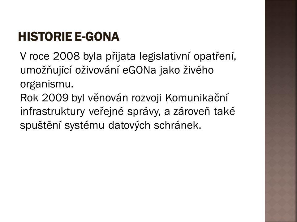 HISTORIE E-GONA V roce 2008 byla přijata legislativní opatření, umožňující oživování eGONa jako živého organismu.