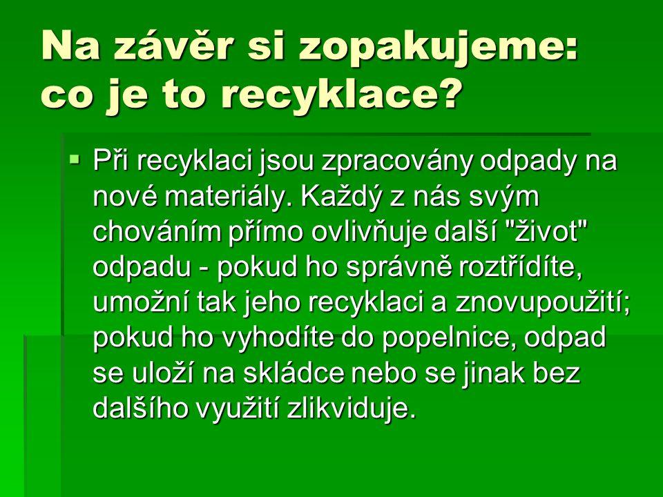 Na závěr si zopakujeme: co je to recyklace