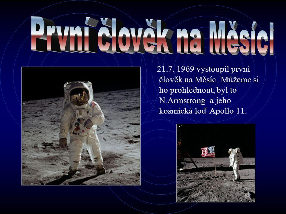 První člověk na Měsíci 21.7. 1969 vystoupil první člověk na Měsíc.