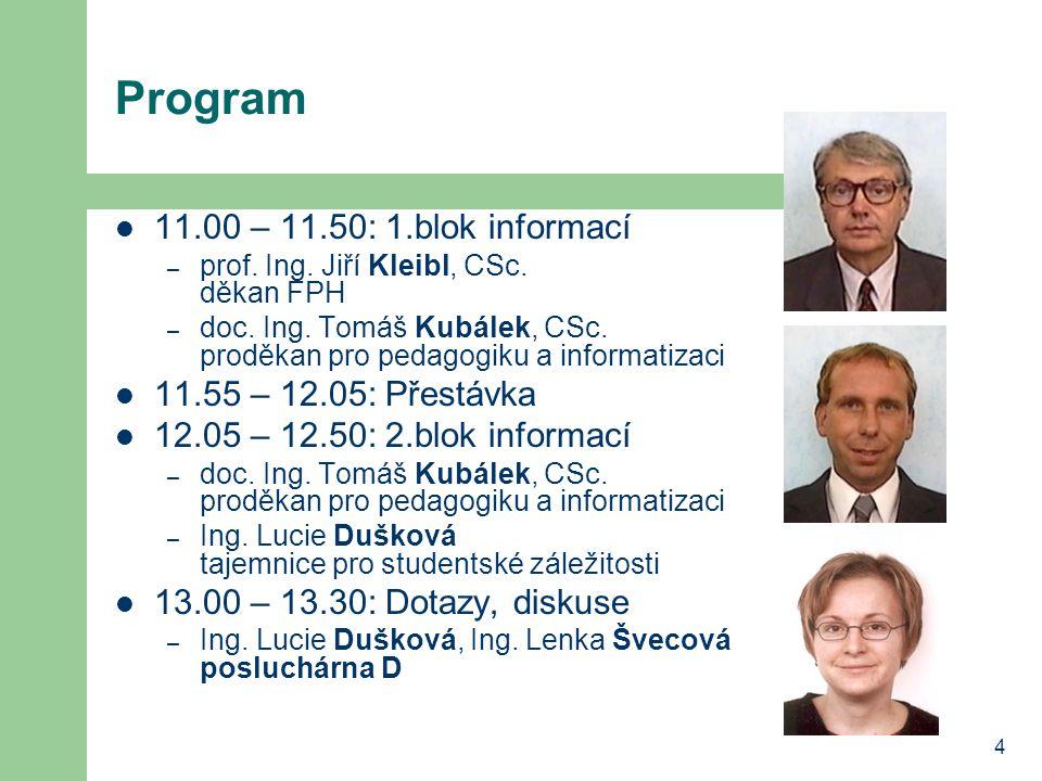 Program 11.00 – 11.50: 1.blok informací 11.55 – 12.05: Přestávka