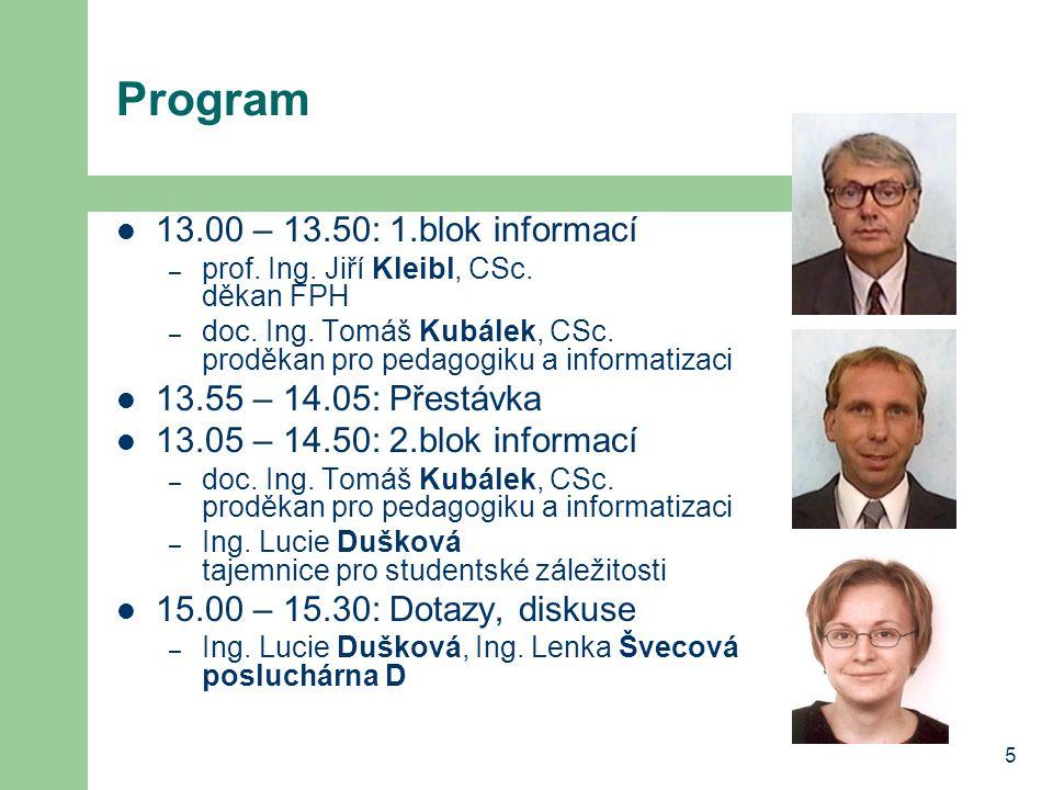 Program 13.00 – 13.50: 1.blok informací 13.55 – 14.05: Přestávka