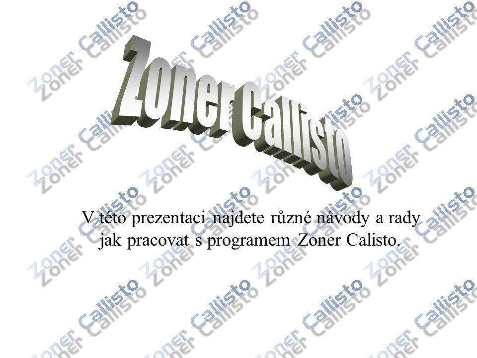 Zoner Callisto V této prezentaci najdete různé návody a rady jak pracovat s programem Zoner Calisto.