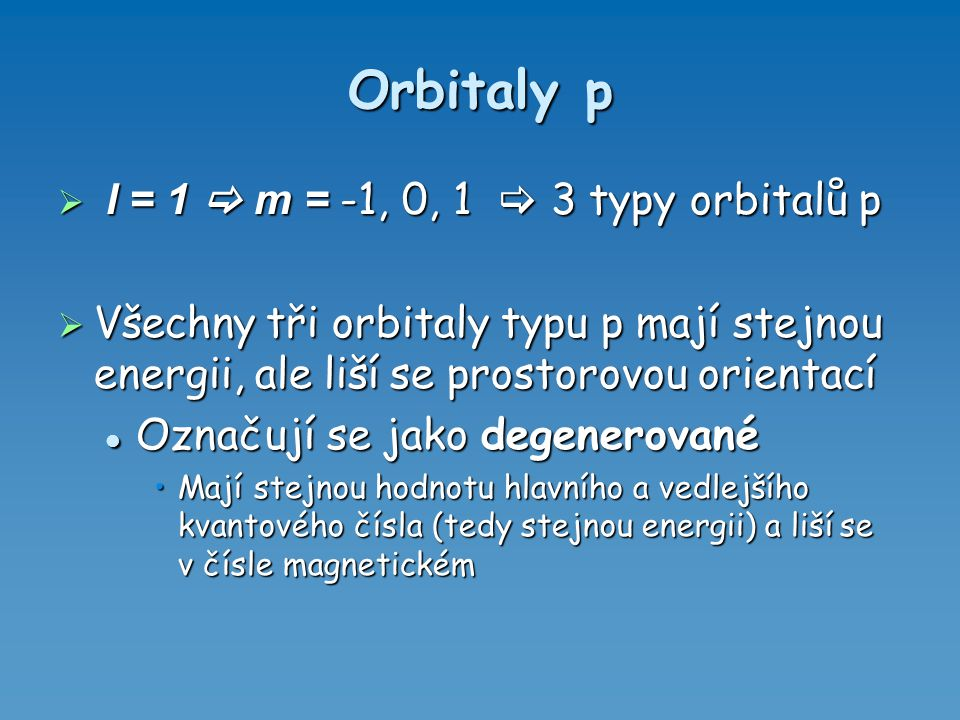 Orbitaly p l = 1  m = -1, 0, 1  3 typy orbitalů p