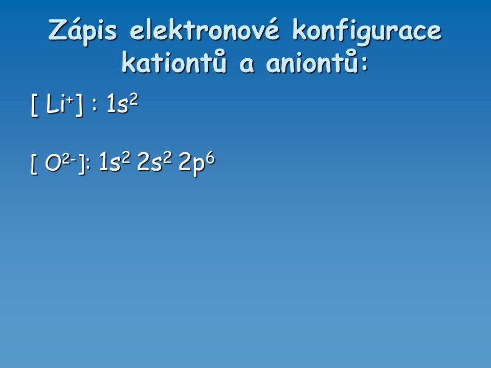 Zápis elektronové konfigurace kationtů a aniontů: