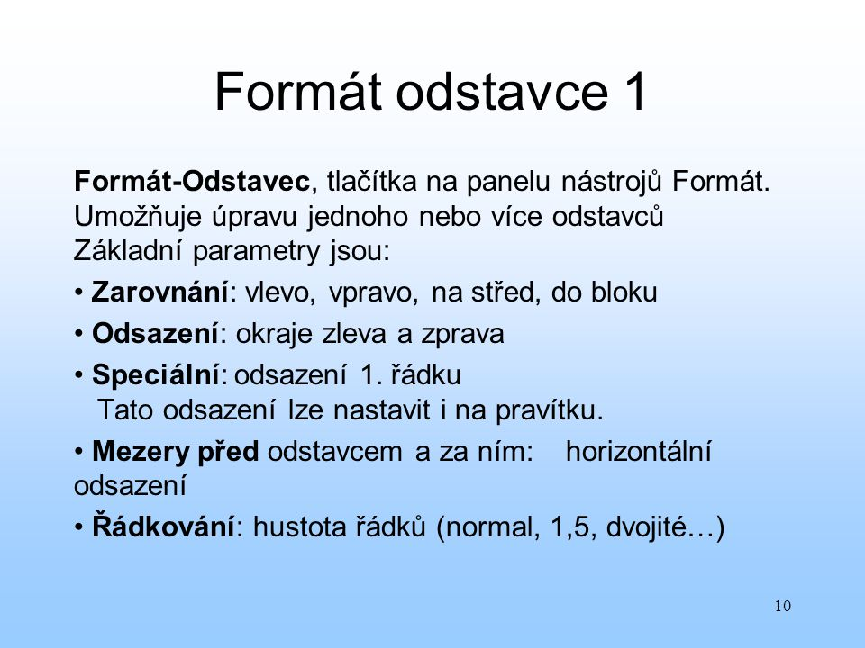 Formát odstavce 1 Formát-Odstavec, tlačítka na panelu nástrojů Formát. Umožňuje úpravu jednoho nebo více odstavců Základní parametry jsou: