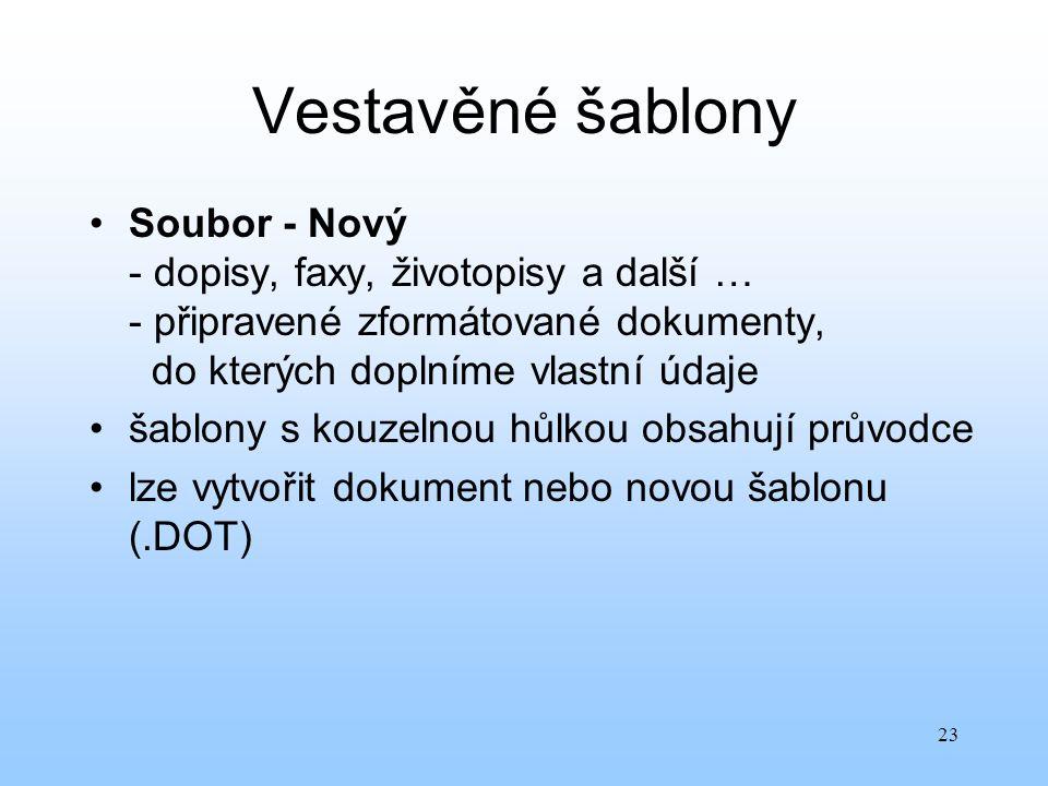 Vestavěné šablony Soubor - Nový - dopisy, faxy, životopisy a další … - připravené zformátované dokumenty, do kterých doplníme vlastní údaje.