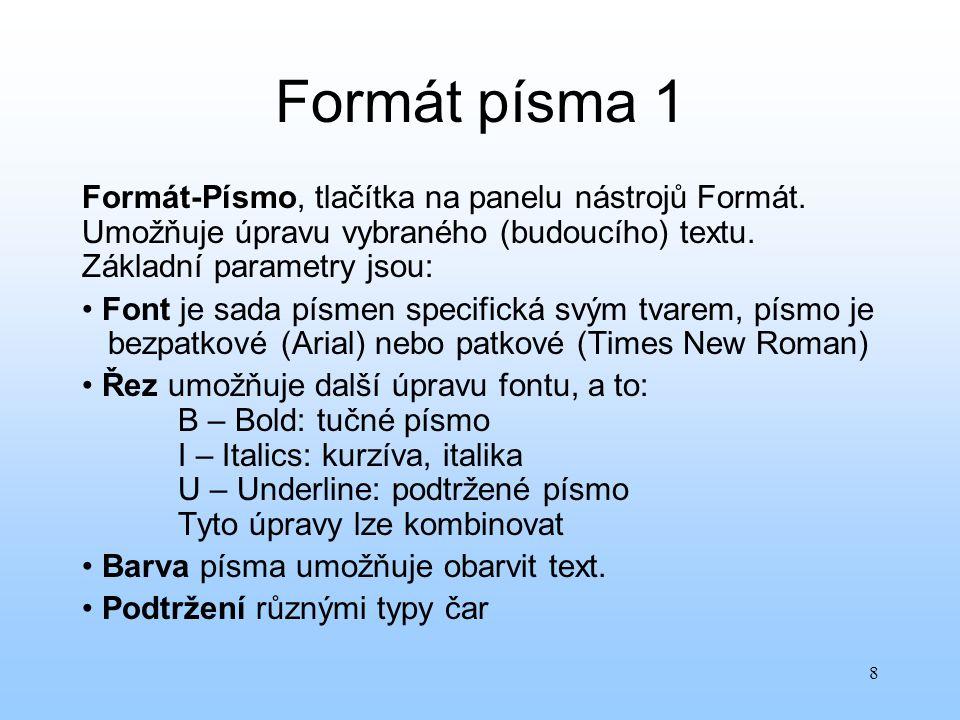 Formát písma 1 Formát-Písmo, tlačítka na panelu nástrojů Formát. Umožňuje úpravu vybraného (budoucího) textu. Základní parametry jsou: