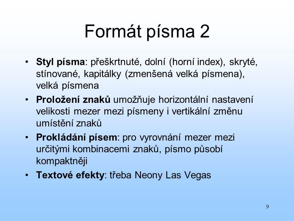 Formát písma 2 Styl písma: přeškrtnuté, dolní (horní index), skryté, stínované, kapitálky (zmenšená velká písmena), velká písmena.