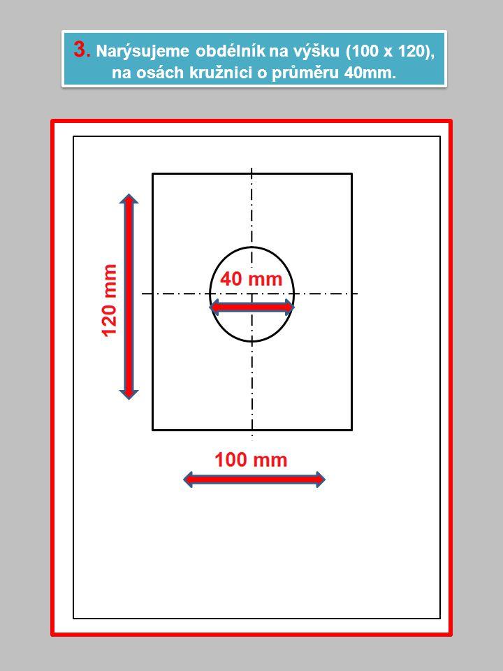 3. Narýsujeme obdélník na výšku (100 x 120),