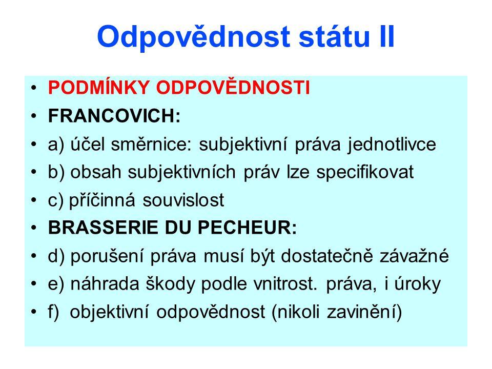 Odpovědnost státu II PODMÍNKY ODPOVĚDNOSTI FRANCOVICH: