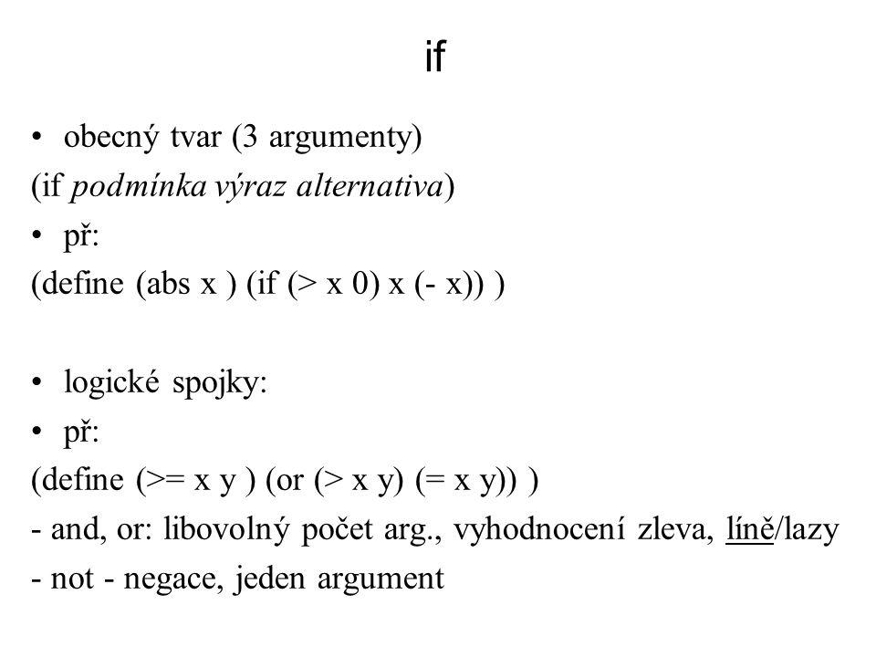 if obecný tvar (3 argumenty) (if podmínka výraz alternativa) př:
