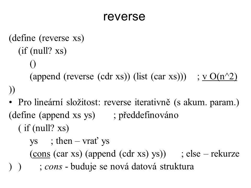 reverse (define (reverse xs) (if (null xs) ()