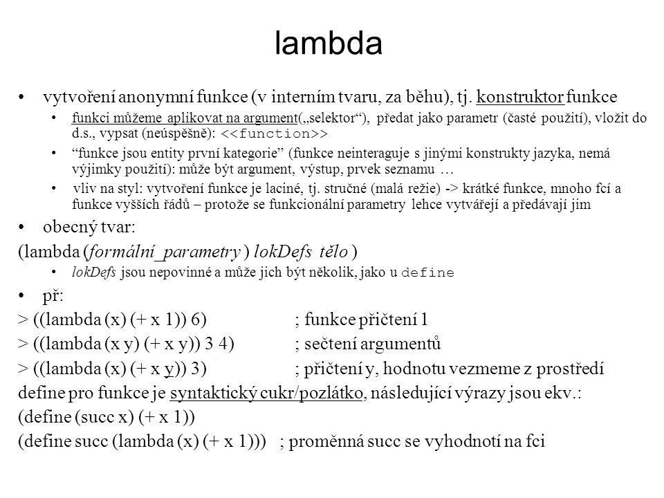 lambda vytvoření anonymní funkce (v interním tvaru, za běhu), tj. konstruktor funkce.