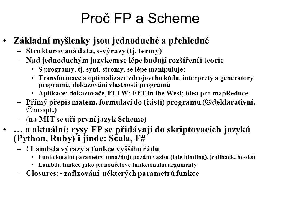 Proč FP a Scheme Základní myšlenky jsou jednoduché a přehledné