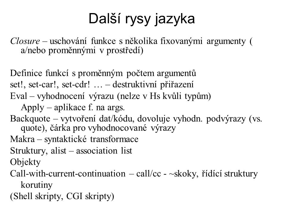 Další rysy jazyka Closure – uschování funkce s několika fixovanými argumenty ( a/nebo proměnnými v prostředí)