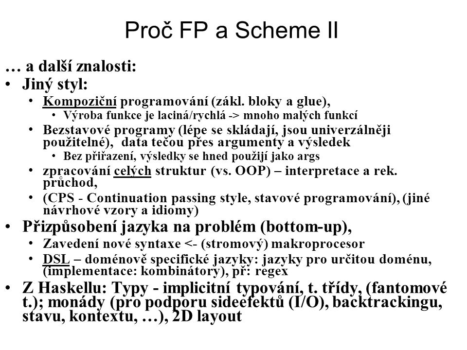 Proč FP a Scheme II … a další znalosti: Jiný styl:
