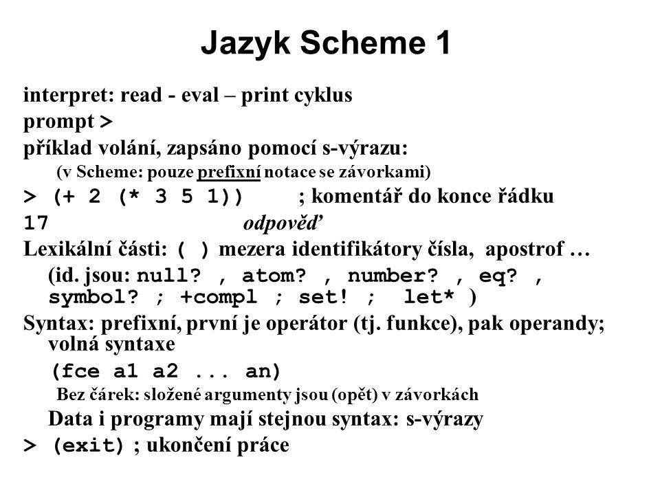 Jazyk Scheme 1 interpret: read - eval – print cyklus prompt >