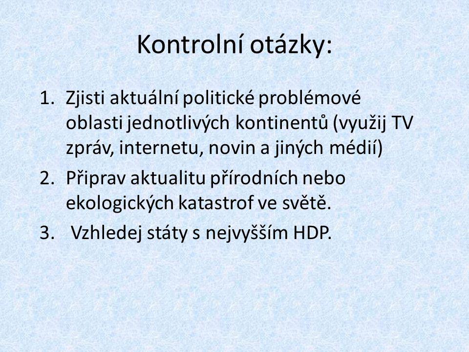Kontrolní otázky: Zjisti aktuální politické problémové oblasti jednotlivých kontinentů (využij TV zpráv, internetu, novin a jiných médií)