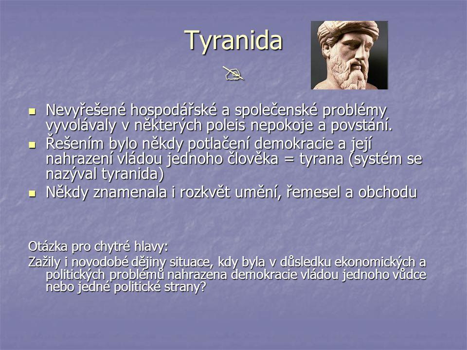 Tyranida  Nevyřešené hospodářské a společenské problémy vyvolávaly v některých poleis nepokoje a povstání.