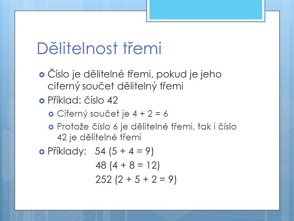 Dělitelnost třemi Číslo je dělitelné třemi, pokud je jeho ciferný součet dělitelný třemi. Příklad: číslo 42.