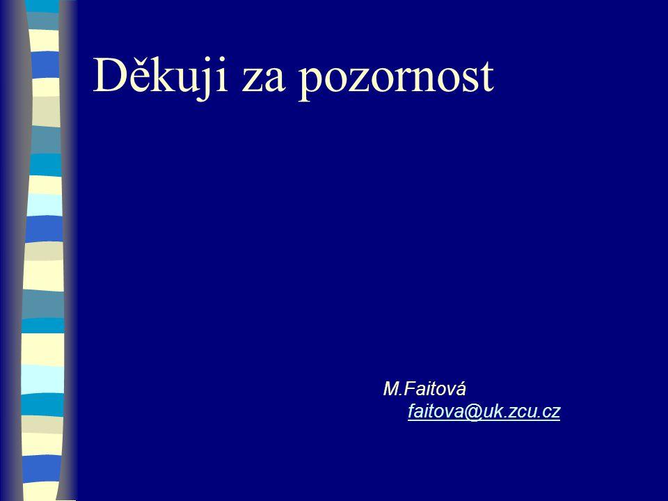 Děkuji za pozornost M.Faitová faitova@uk.zcu.cz
