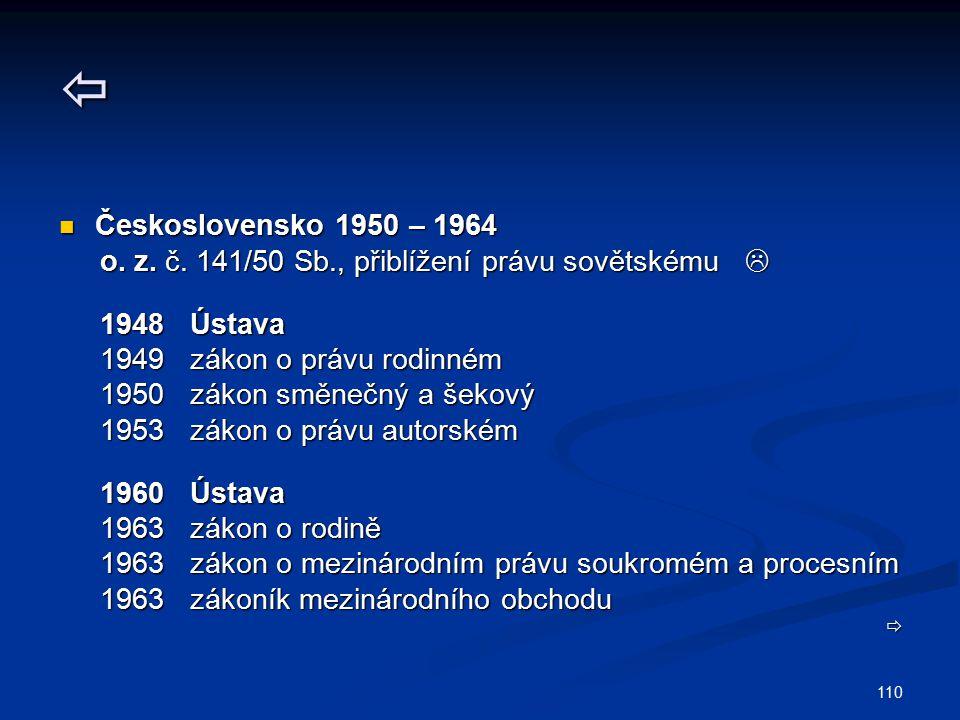  Československo 1950 – 1964. o. z. č. 141/50 Sb., přiblížení právu sovětskému  1948 Ústava.