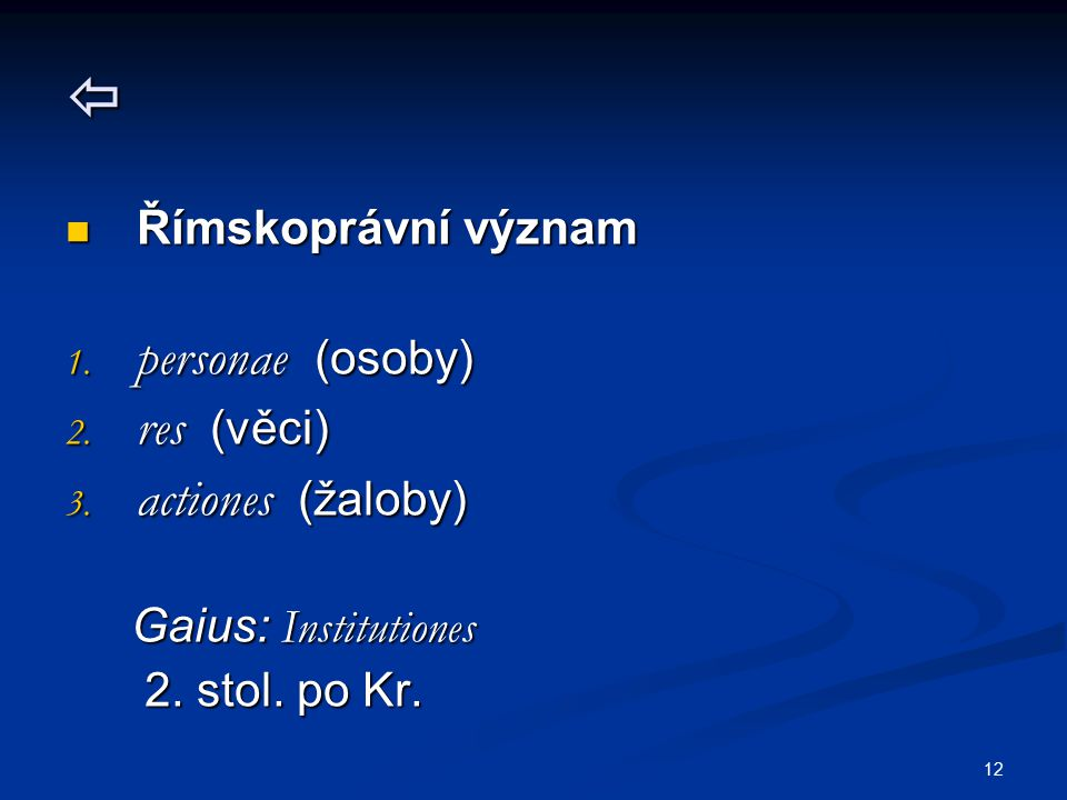  personae (osoby) res (věci) actiones (žaloby) Římskoprávní význam