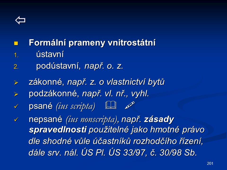  Formální prameny vnitrostátní ústavní podústavní, např. o. z.