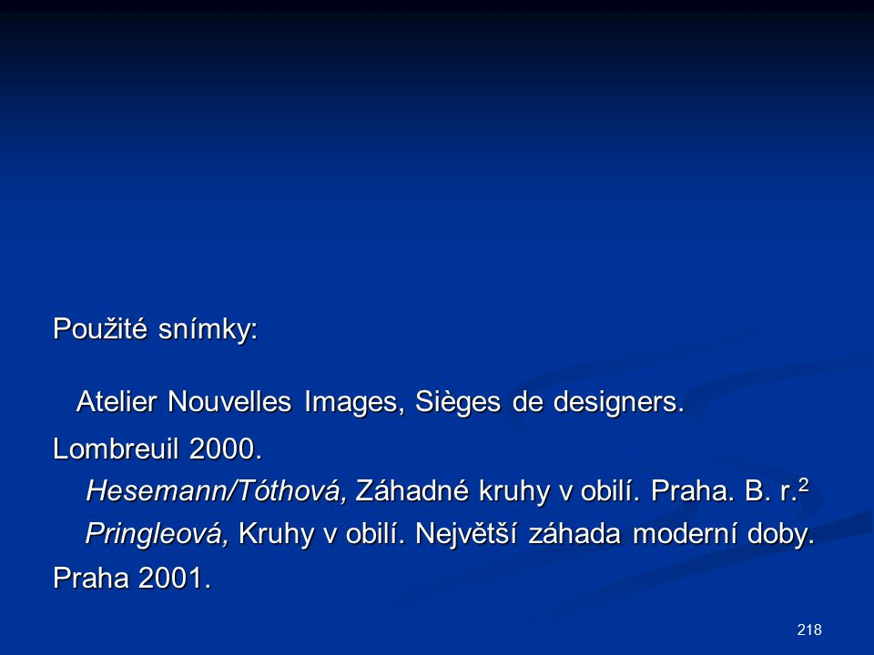 Použité snímky: Atelier Nouvelles Images, Sièges de designers. Lombreuil 2000. Hesemann/Tóthová, Záhadné kruhy v obilí. Praha. B. r.2.
