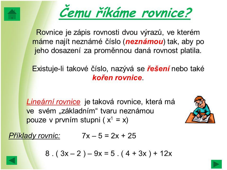 Existuje-li takové číslo, nazývá se řešení nebo také kořen rovnice.