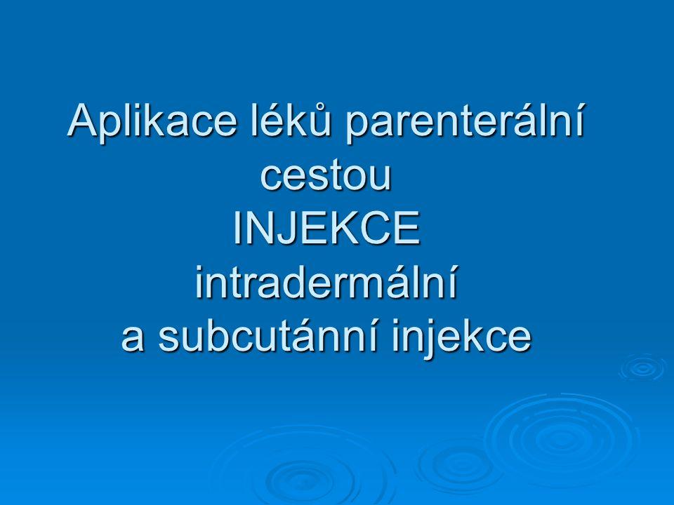 Aplikace léků parenterální cestou INJEKCE intradermální a subcutánní injekce