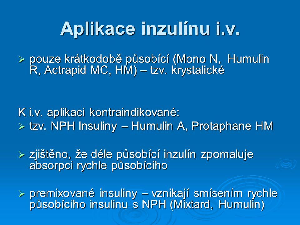 Aplikace inzulínu i.v. pouze krátkodobě působící (Mono N, Humulin R, Actrapid MC, HM) – tzv. krystalické.