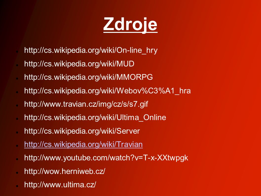 Zdroje http://cs.wikipedia.org/wiki/On-line_hry