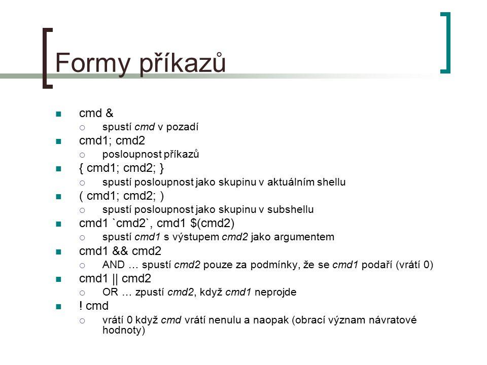 Formy příkazů cmd & cmd1; cmd2 { cmd1; cmd2; } ( cmd1; cmd2; )