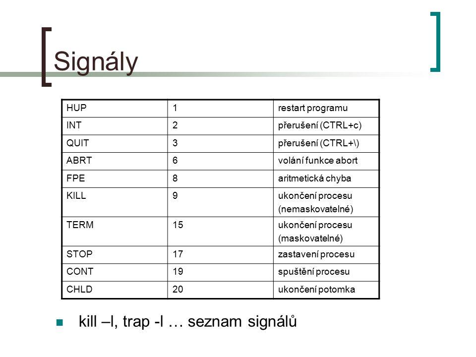 Signály kill –l, trap -l … seznam signálů HUP 1 restart programu INT 2
