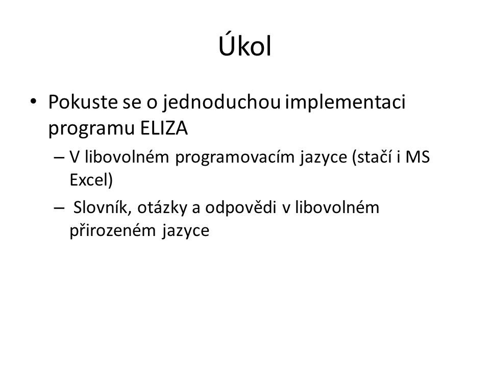Úkol Pokuste se o jednoduchou implementaci programu ELIZA