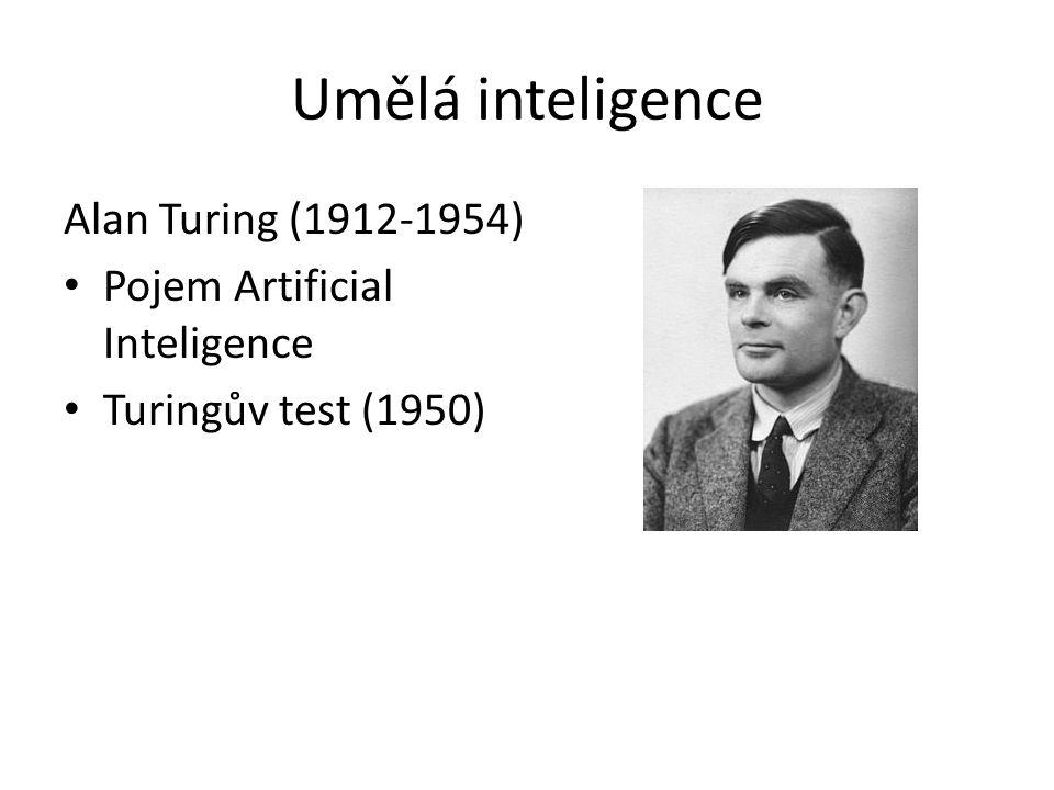 Umělá inteligence Alan Turing (1912-1954) Pojem Artificial Inteligence