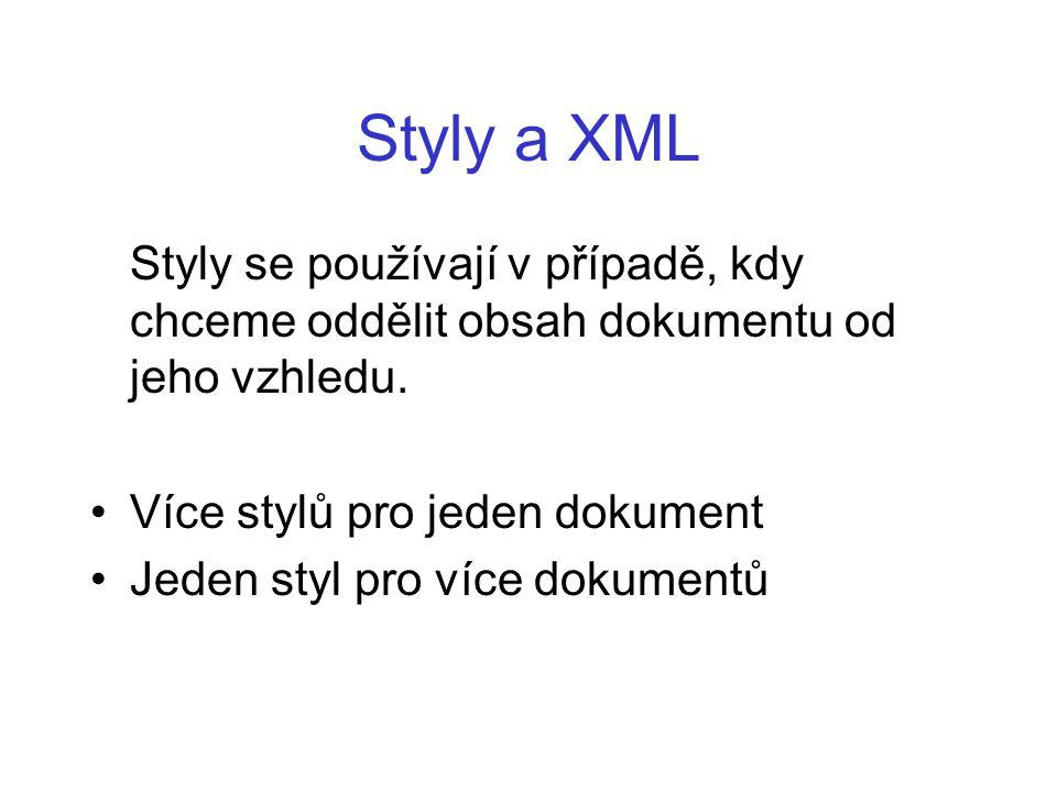 Styly a XML Styly se používají v případě, kdy chceme oddělit obsah dokumentu od jeho vzhledu. Více stylů pro jeden dokument.