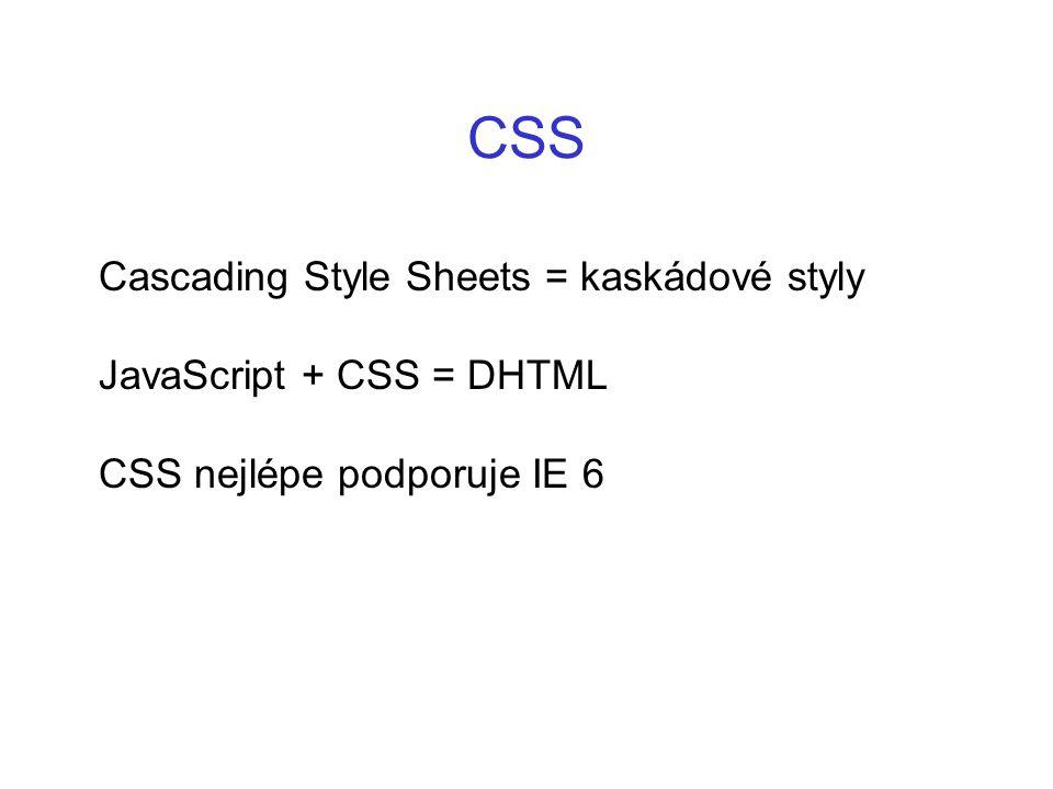 CSS Cascading Style Sheets = kaskádové styly JavaScript + CSS = DHTML