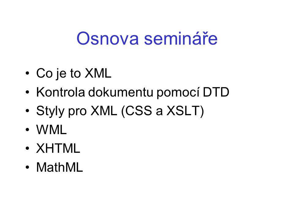 Osnova semináře Co je to XML Kontrola dokumentu pomocí DTD