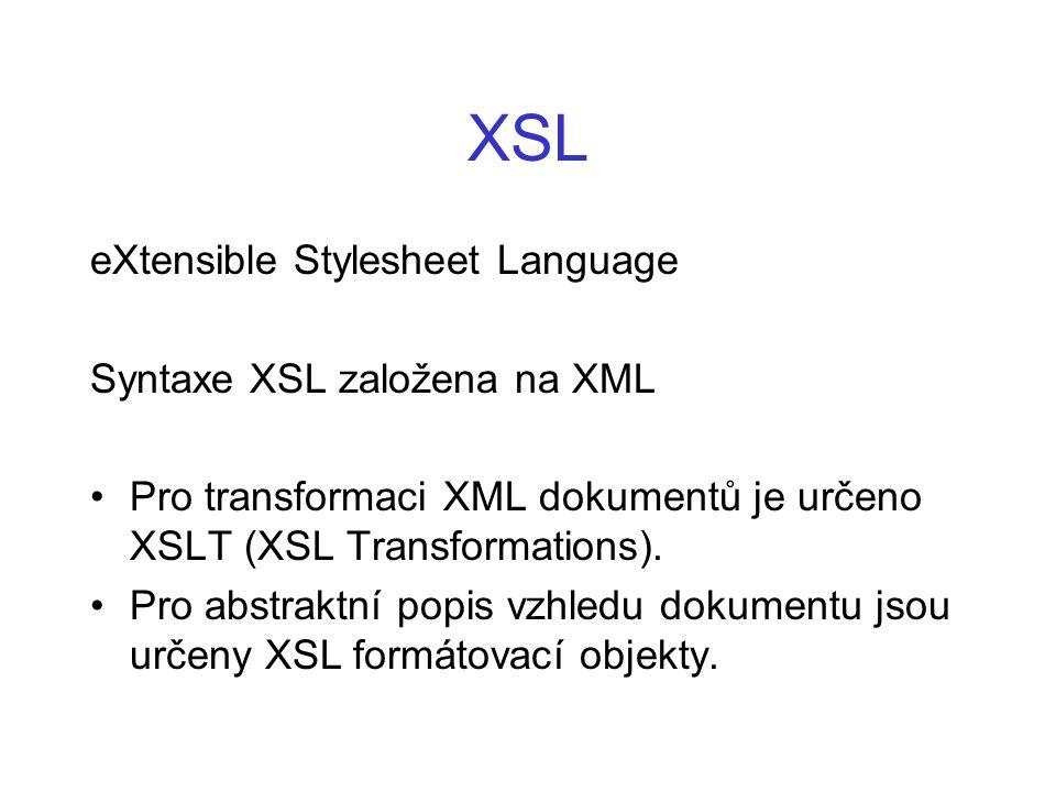 XSL eXtensible Stylesheet Language Syntaxe XSL založena na XML
