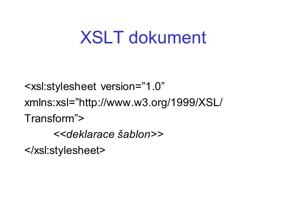 XSLT dokument <xsl:stylesheet version= 1.0