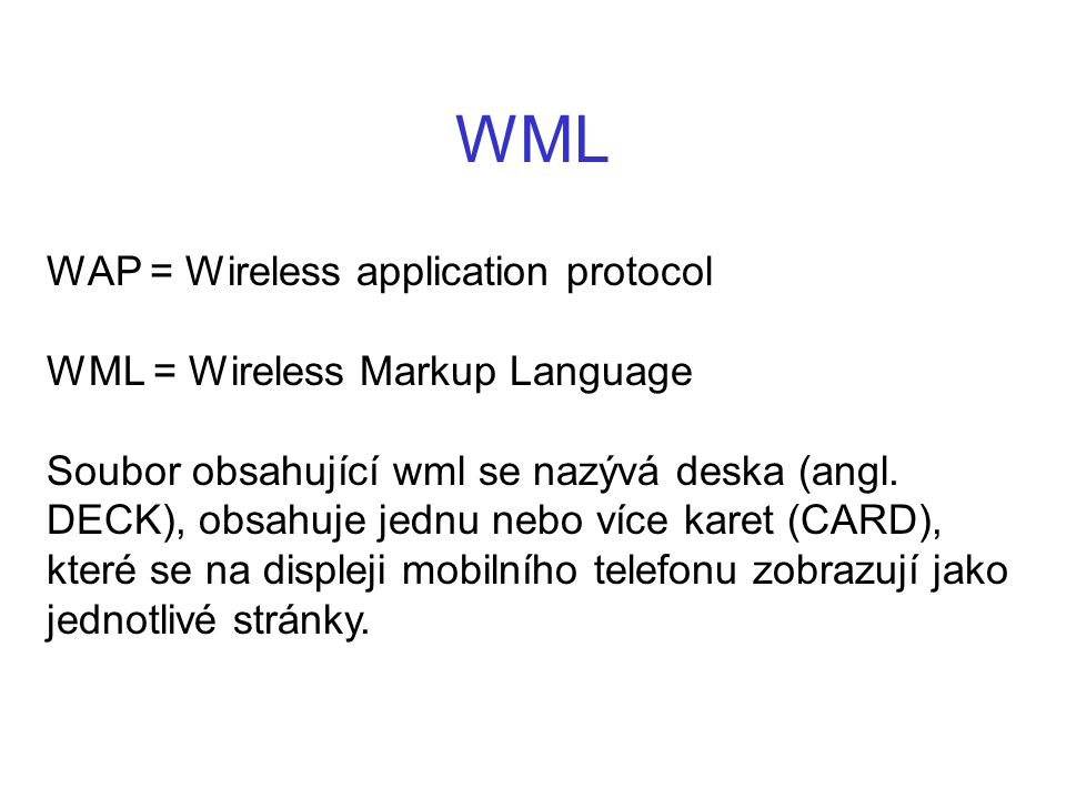 WML WAP = Wireless application protocol WML = Wireless Markup Language