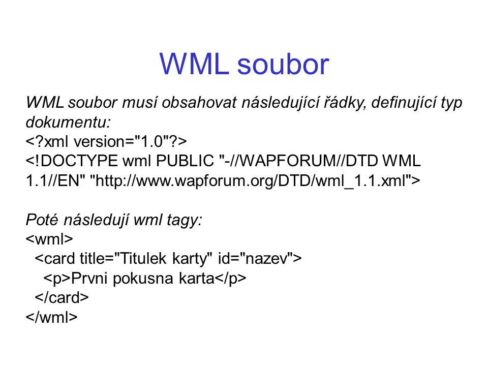 WML soubor WML soubor musí obsahovat následující řádky, definující typ dokumentu: < xml version= 1.0 >